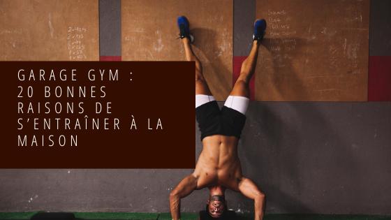 Garage gym 20 bonnes raisons de s'entraîner à la maison